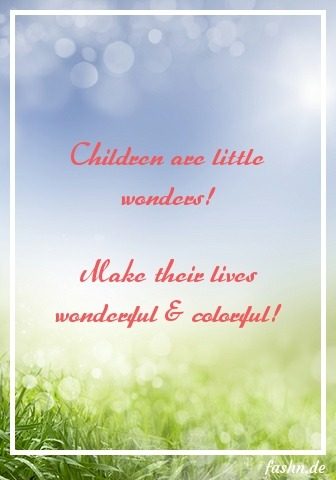 Children are little wonders! Make their lives wonderful & colorful!