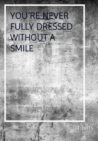 YOU´RE NEVER FULLY DRESSED WITHOUT A SMILE