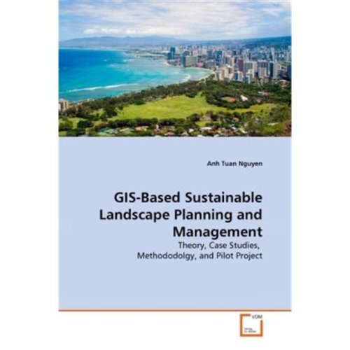 GIS-Based Sustainable Landscape Planning and Management: Theory, Case Studies,  Methododolgy, and Pilot Project von Vdm Verlag Dr. Mã¼Ller